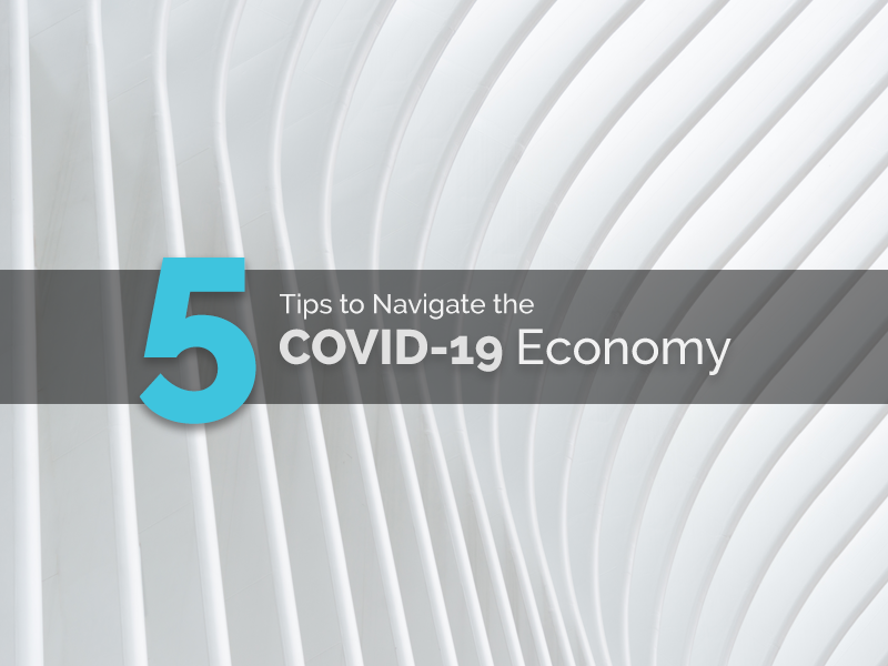 5 Tips to Navigate the COVID-19 Economy