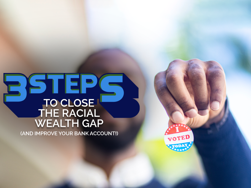 3 Steps to Close the Racial Wealth Gap And Improve Your Bank Account!