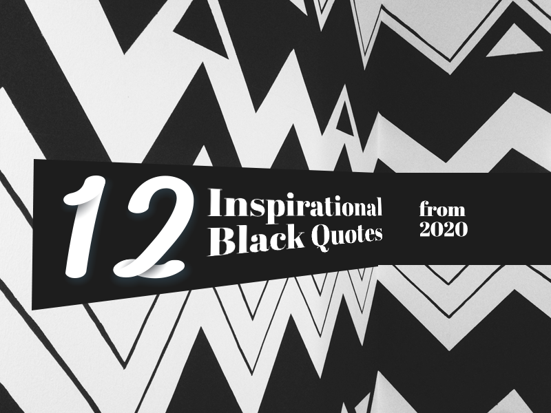 12 Inspirational Black Quotes from 2020