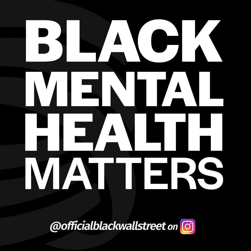 Black mental health matters - @officialblackwallstreet