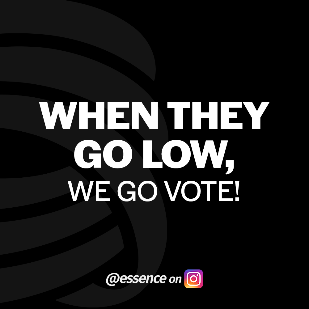 When they go low, we go vote! - @essence