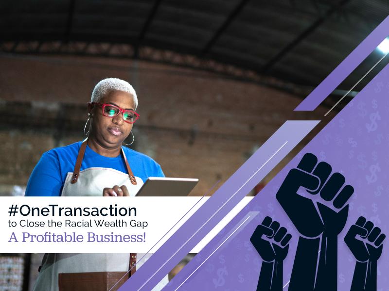 #OneTransaction to Close the Racial Wealth Gap, A Profitable Business