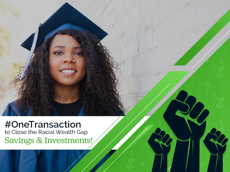 #OneTransaction to Close the Racial Wealth Gap, Savings and Investments