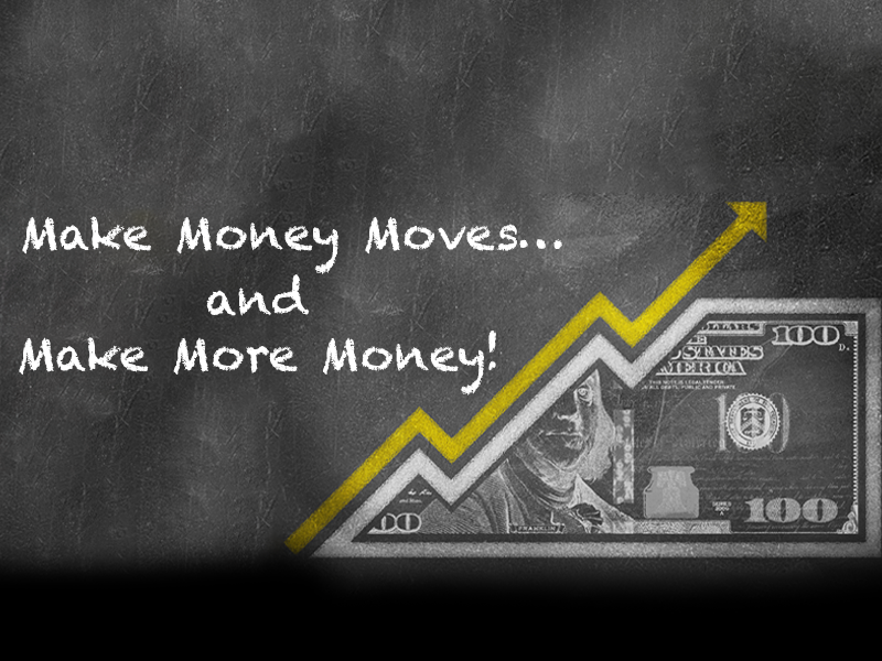 Make Money Moves and Make More Money